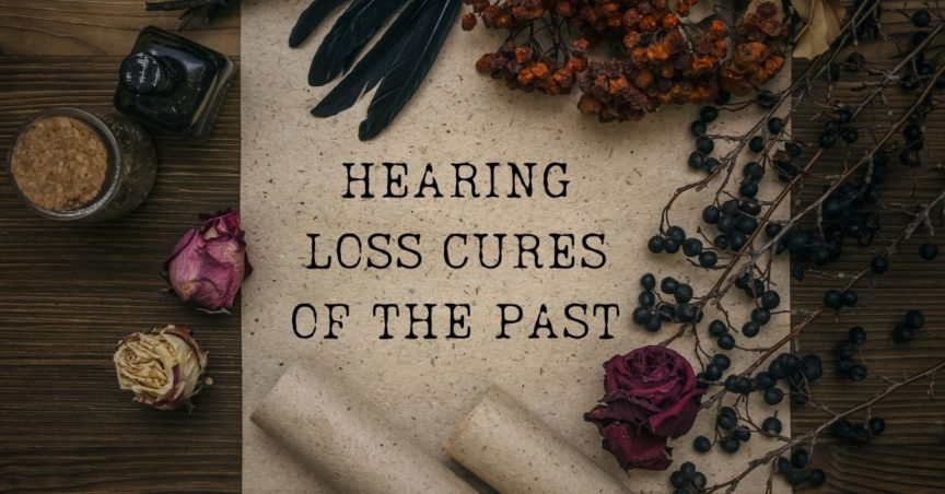 Hearing Loss Cures of the Past