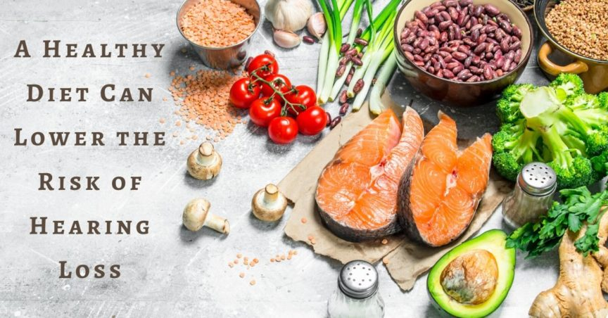 A Healthy Diet Can Lower the Risk of Hearing Loss - A Healthy Diet Can Lower the Risk of Hearing Loss