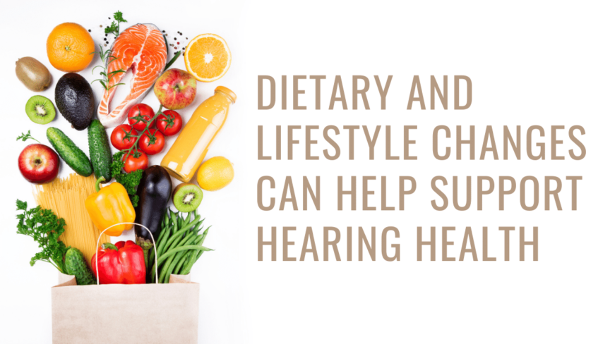 Dietary and Lifestyle Changes Can Help Support Hearing Health