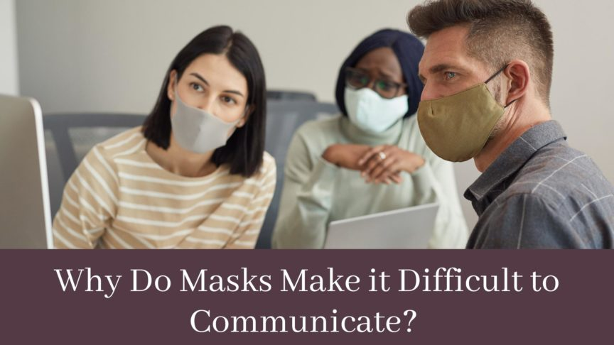 Why Do Masks Make it Difficult to Communicate